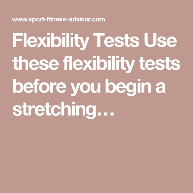 Flexibility Tests Use these flexibility tests before you begin a stretching…