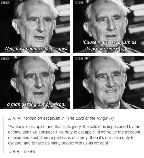 Tolkien. That's why fantasy and adventure novels are my favorite because you can travel anywhere and experience stuff that doesn't happen in normal, everyday life.
