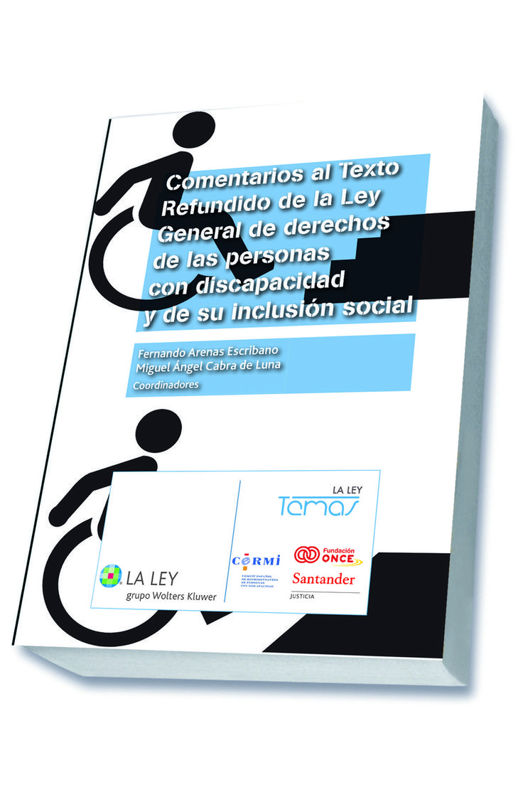Comentarios al texto refundido de la Ley general de derechos de las personas con discapacidad y de su inclusión social / Fernando Arenas Escribano, Miguel Ángel Cabra de Luna, coordinadores