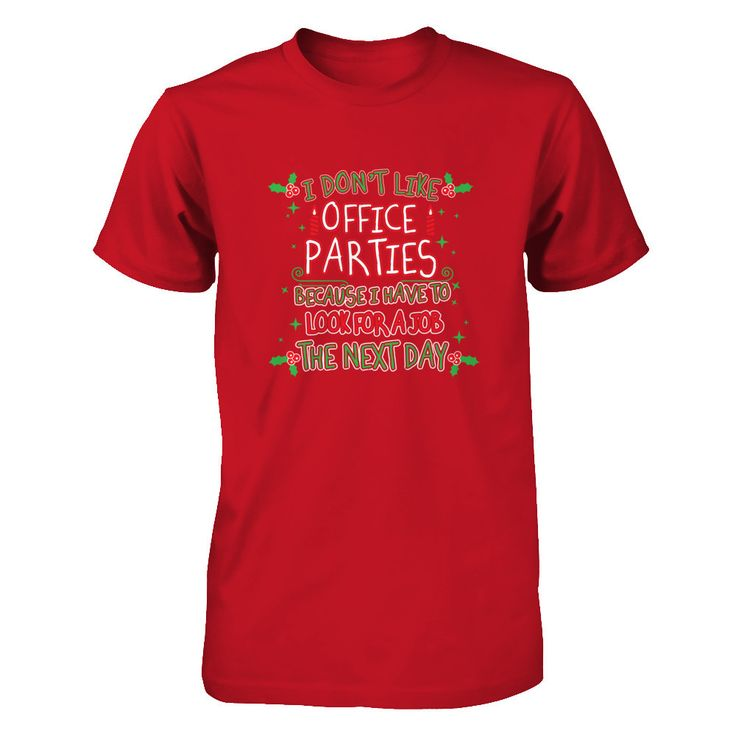 I Don't Like Office Parties Because I have to Look For A Job The Next Day - Tshirts