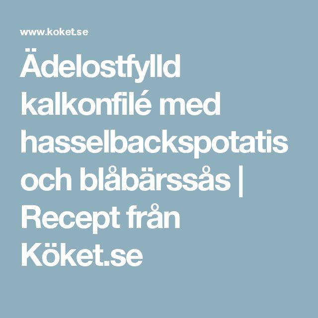 Ädelostfylld kalkonfilé med hasselbackspotatis och blåbärssås | Recept från Köket.se