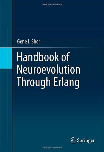 Handbook of Neuroevolution Through Erlang by Gene I. Sher. $189.00. 851 pages. Edition - 2013. Publication: November 6, 2012. Publisher: Springer; 2013 edition (November 6, 2012)
