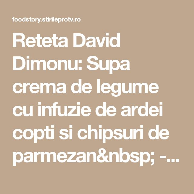Reteta David Dimonu: Supa crema de legume cu infuzie de ardei copti si chipsuri de parmezan - Foodstory.stirileprotv.ro