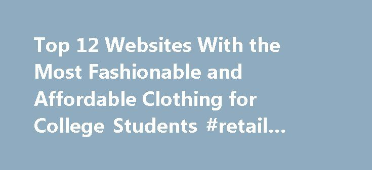 Top 12 Websites With the Most Fashionable and Affordable Clothing for College Students #retail #solutions http://retail.remmont.com/top-12-websites-with-the-most-fashionable-and-affordable-clothing-for-college-students-retail-solutions/  #online shopping websites # Top 12 Websites With the Most Fashionable and Affordable […]
