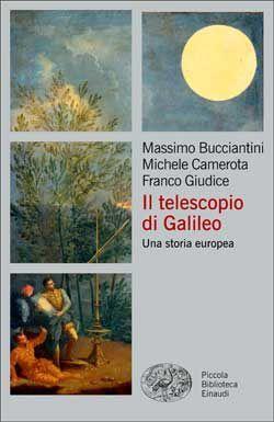 Massimo Bucciantini, Michele Camerota, Franco Giudice, Il telescopio di Galileo. Una storia europea, PBE Ns