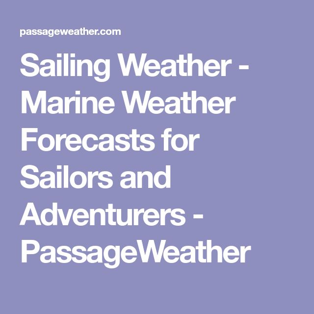 Sailing Weather - Marine Weather Forecasts for Sailors and Adventurers - PassageWeather