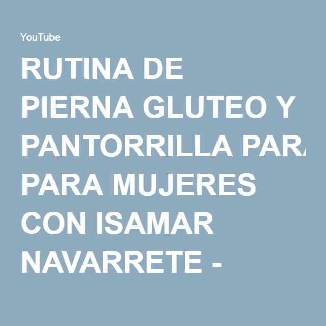 RUTINA DE PIERNA GLUTEO Y PANTORRILLA PARA MUJERES CON ISAMAR NAVARRETE - FERNANDO VALDEZ - YouTube