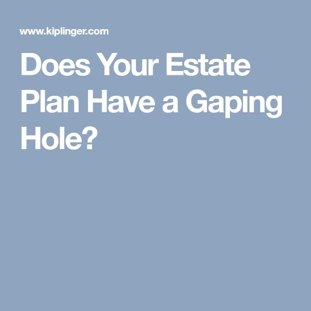 Does Your Estate Plan Have a Gaping Hole?