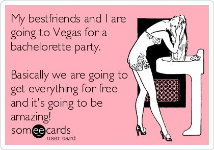 My bestfriends and I are going to Vegas for a bachelorette party. Basically we are going to get everything for free and it's going to%2.