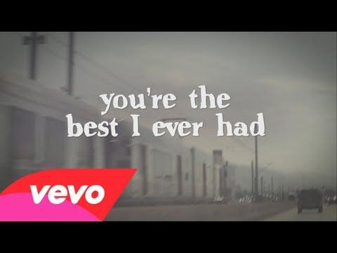 The Best I Ever Had by Gavin Degraw I have pure addition to this song!!!  Hey West Virginia, Hey North Dakota I think I love you, but don't even know ya! You're the best I ever had!!!