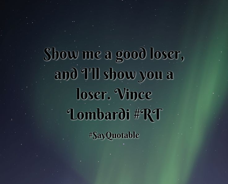 Quotes about Show me a good loser, and I'll show you a loser. Vince Lombardi  #RT with images background, share as cover photos, profile pictures on WhatsApp, Facebook and Instagram or HD wallpaper - Best quotes