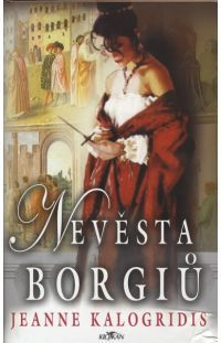 Nevěsta Borgiů - Jeanne Kalogridis #alpress #borgia #sancha #aragonská #román #historie #knihy #literatura