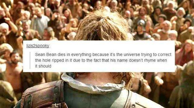 "Why Sean Bean characters always die: This fan theory from Tumblr. | 25 Things Only ""Game Of Thrones"" Fans Will Find Funny"