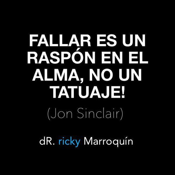Fallar es un raspón en el alma no un tatuaje.
