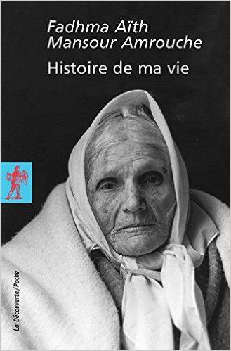 Amazon.fr - Histoire de ma vie - Fadhma Aït Mansour AMROUCHE, Vincent MONTEIL, Kateb YACINE - Livres