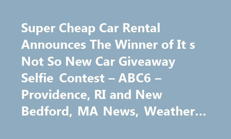 "Super Cheap Car Rental Announces The Winner of It s Not So New Car Giveaway Selfie Contest – ABC6 – Providence, RI and New Bedford, MA News, Weather #antarctica #travel http://travels.remmont.com/super-cheap-car-rental-announces-the-winner-of-it-s-not-so-new-car-giveaway-selfie-contest-abc6-providence-ri-and-new-bedford-ma-news-weather-antarctica-travel/  #cheap car rental deals # Super Cheap Car Rental Announces The Winner of It's ""Not So New Car Giveaway Selfie Contest"" – ABC6 –…"