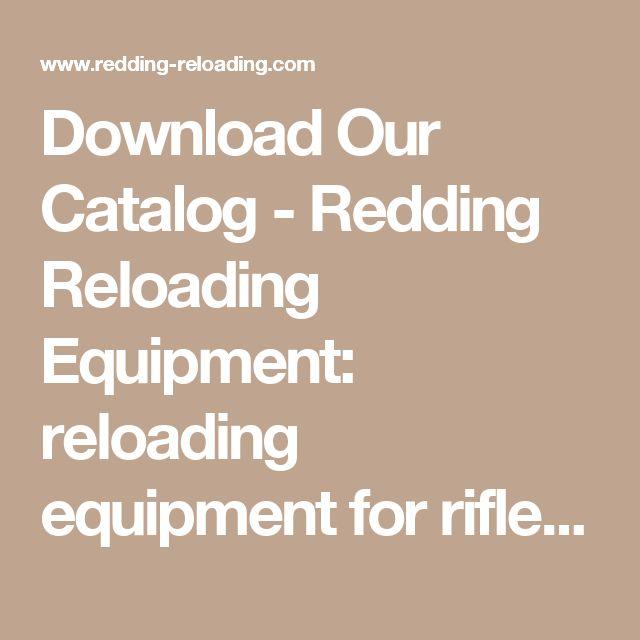 Download Our Catalog - Redding Reloading Equipment: reloading equipment for rifles, handguns, pistols, revolvers and SAECO bullet casting equipment