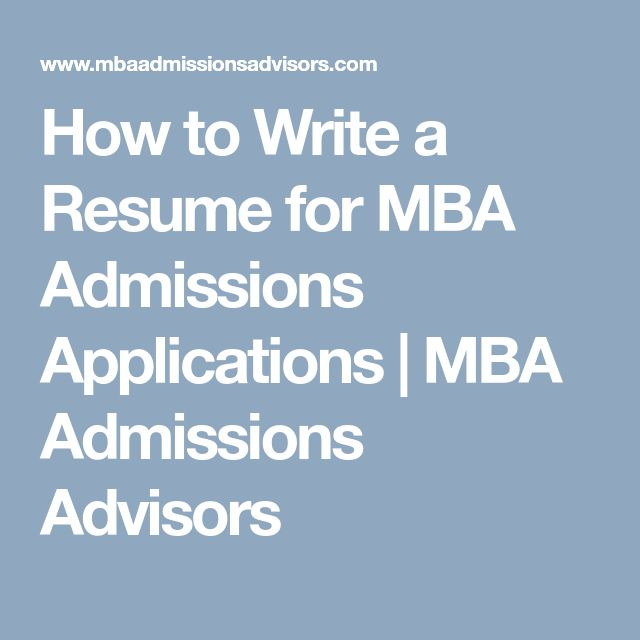 How to Write a Resume for MBA Admissions Applications   MBA Admissions Advisors