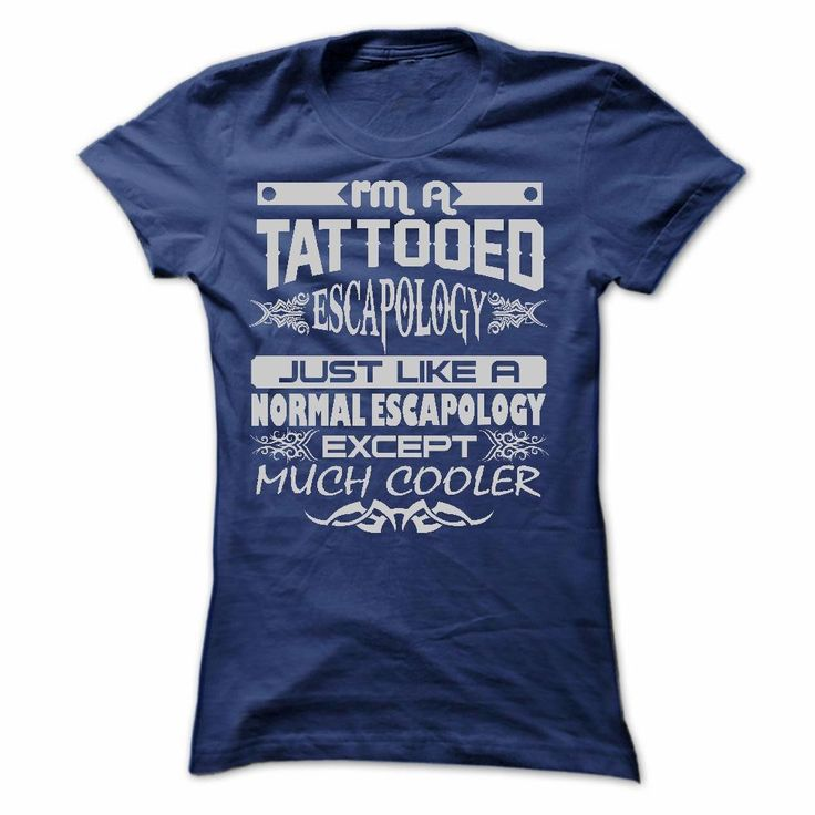 If you love it, just get yours HERE ==> https://www.sunfrog.com/LifeStyle/TATTOOED-ESCAPOLOGY--AMAZING-T-SHIRTS-Ladies.html?47756
