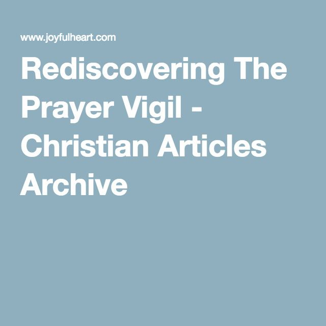 Rediscovering The Prayer Vigil - Christian Articles Archive