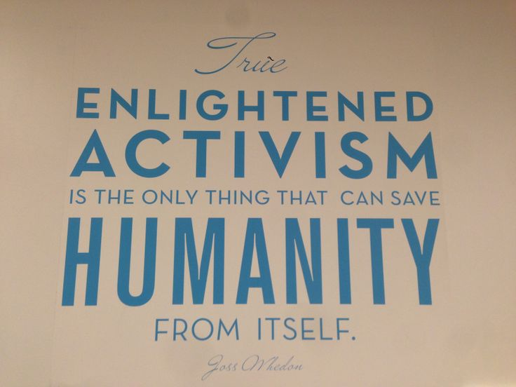 """""""True enlightened activism is the only thing that can save humanity from itself."""" - Joss Whedon #DailyInspiration #InspirationalQuotes #Activism #Causes"""