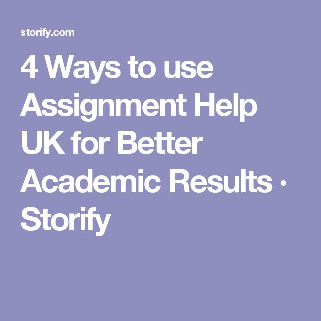 4 Ways to use Assignment Help UK for Better Academic Results · Storify