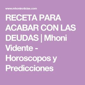 RECETA PARA ACABAR CON LAS DEUDAS           |            Mhoni Vidente - Horoscopos y Predicciones