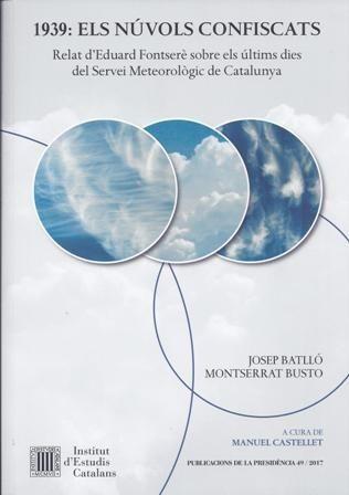 1939: els núvols confiscats : relat d'Eduard Fontserè sobre els últims dies del Servei Meteorològic de Catalunya / Josep Batlló, Montserrat Busto ; a cura de Manuel Castellet #novetatsfiq2018