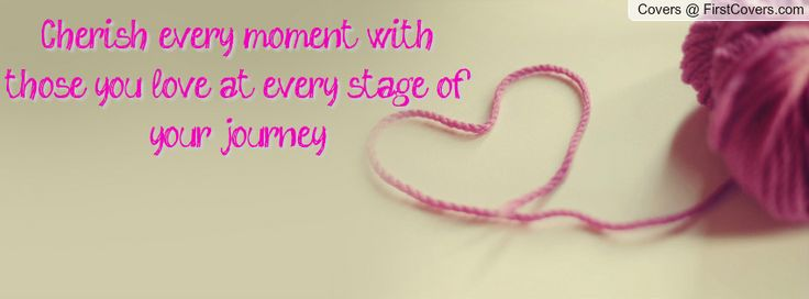 cherish quotes | Cherish every moment with those you love at every stage of your ...