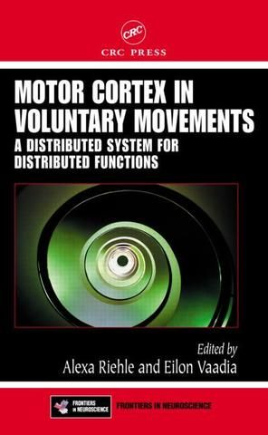 Motor Cortex in Voluntary Movements: A Distributed System for Distributed Functions; Alexa Riehle Eilon Vaadia; Hardback