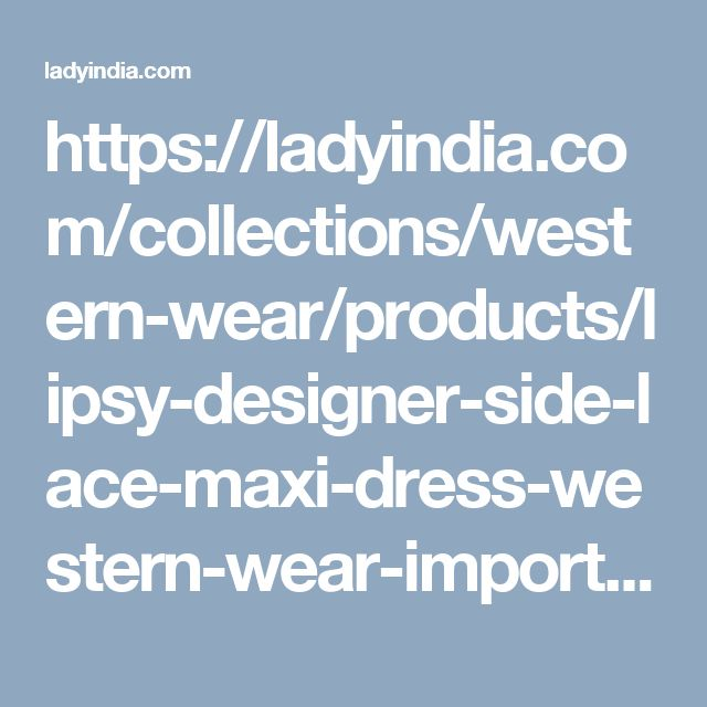 https://ladyindia.com/collections/western-wear/products/lipsy-designer-side-lace-maxi-dress-western-wear-imported-dresses