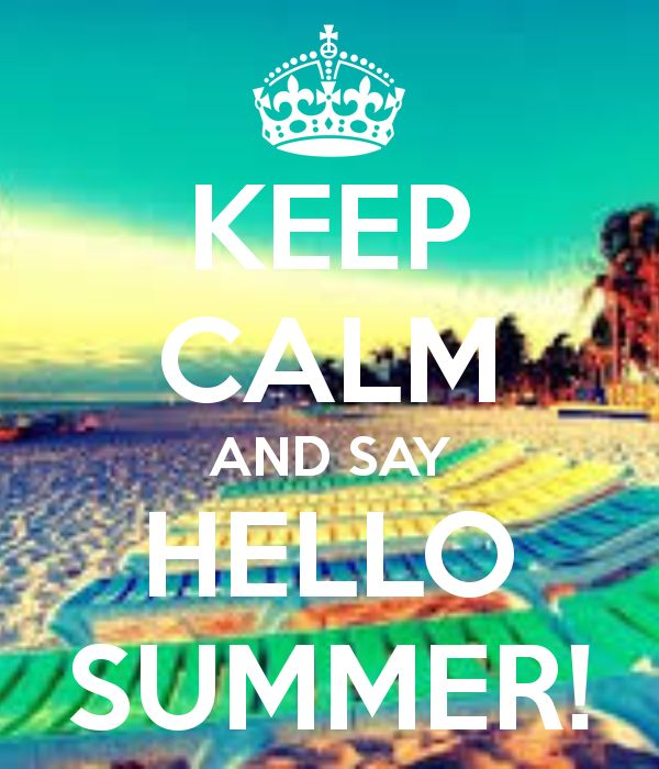 KEEP CALM AND SAY HELLO SUMMER!  **Keep Calm**  Pinterest  Keep calm, Summ...