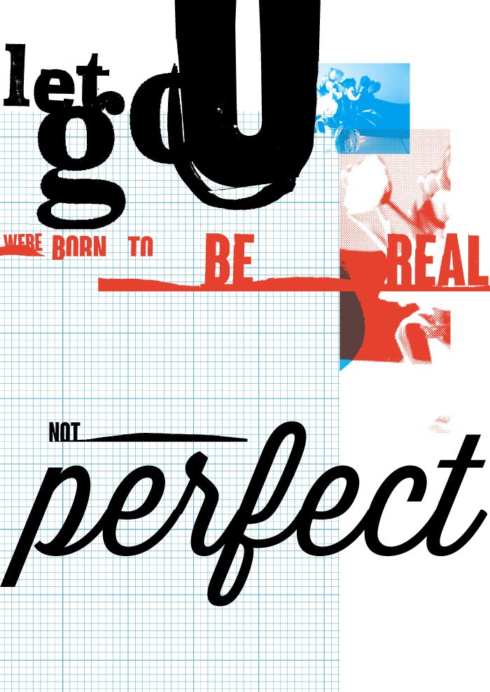 LET GO U WERE BORN TO BE REAL NOT PERFECT. High quality graphic prints for sale at www.neigaard.dk/shop. A3 (30x42 cm) and A2 (42x60 cm). Limited edition of 150 pieces. Signed by artist. Ship worldwide.