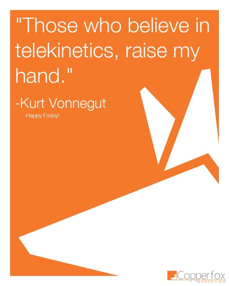 """New """"Those who believe in telekinetics, raise my hand."""" - Kurt Vonnegut #quote 11"""