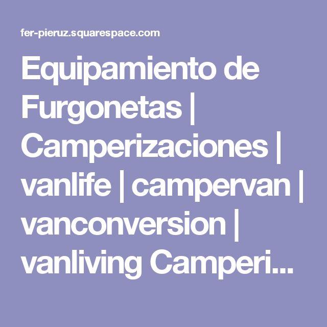Equipamiento de Furgonetas | Camperizaciones | vanlife | campervan | vanconversion | vanliving Camperizaciones a Medida - Conversión - Furgoneta & Campers en España