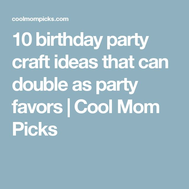 10 birthday party craft ideas that can double as party favors | Cool Mom Picks