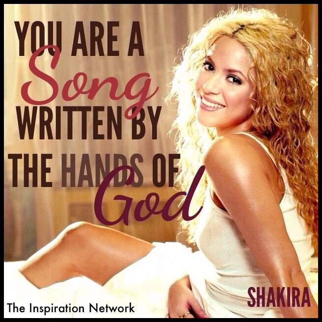 """You are a song written by the hands of God."" ~Shakira #quote"