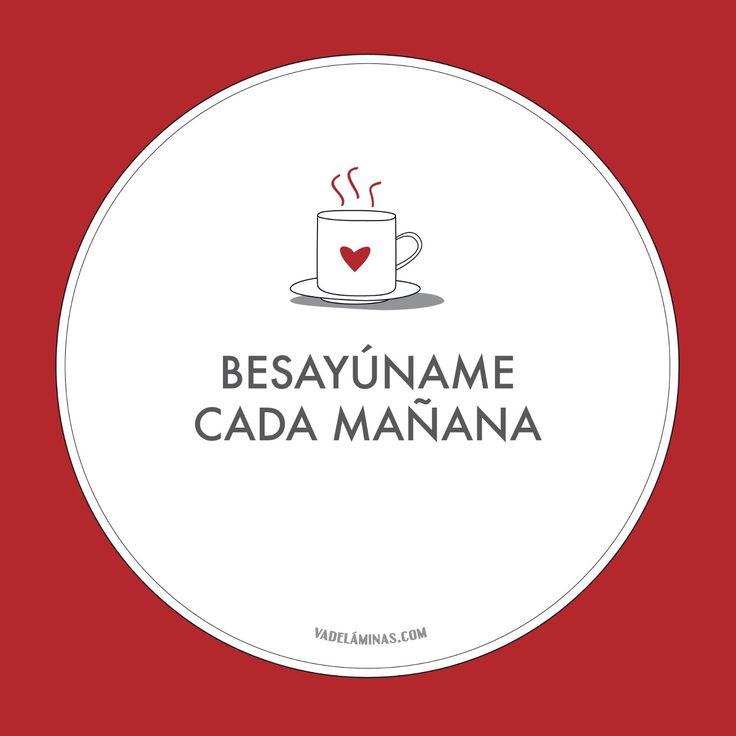 Vadeláminas - Diseño gráfico y láminas decorativas: Frase del día - Besayúname cada mañana