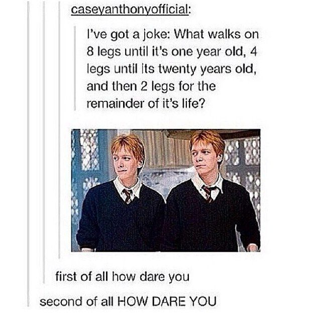 """When someone made this cruel, cruel joke. 