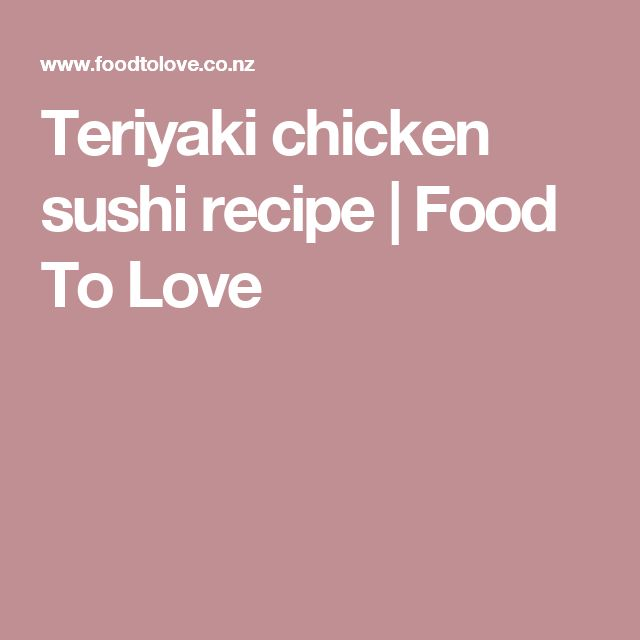 Teriyaki chicken sushi recipe   Food To Love