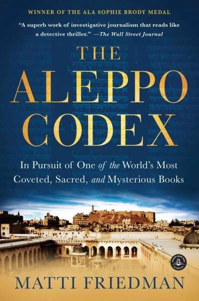 The Aleppo Codex: In Pursuit of One of the Worlds Most Coveted, Sacred, and Mysterious Books