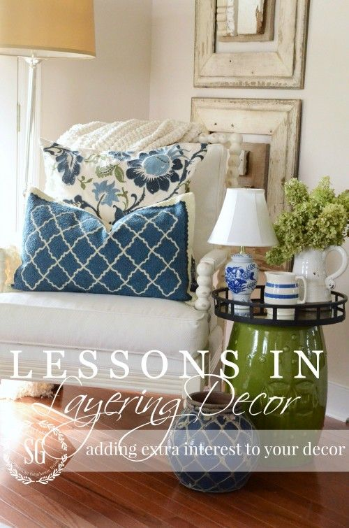 LESSONS IN LAYERING-step-by step how-to's to bring lots of interst and beauty to your home by layering decor-stonegableblog