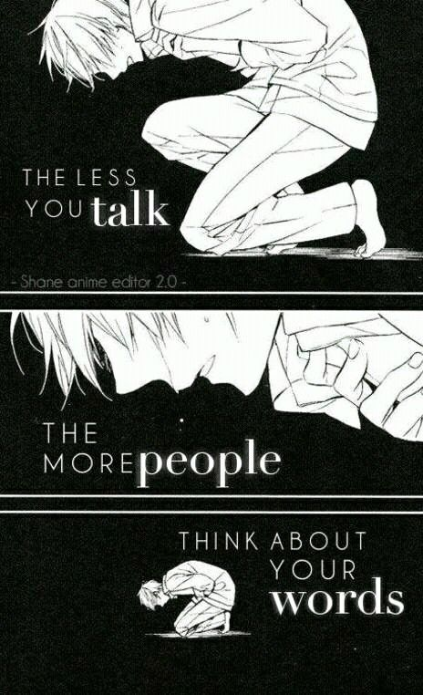 Omg that's so me I don't talk much and the more people think about what I say and its sad