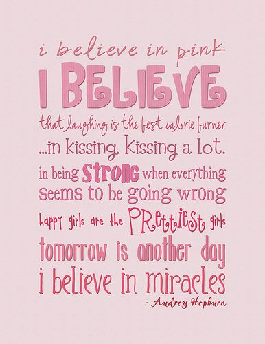 I believe in pink ♥  Love this quote by Audrey Hepburn