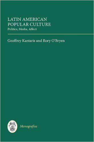 Latin American Popular Culture: Politics, Media, Affect (Monografías A): Amazon.co.uk: Geoffrey Kantaris, Rory O'Bryen: 9781855662643: Books
