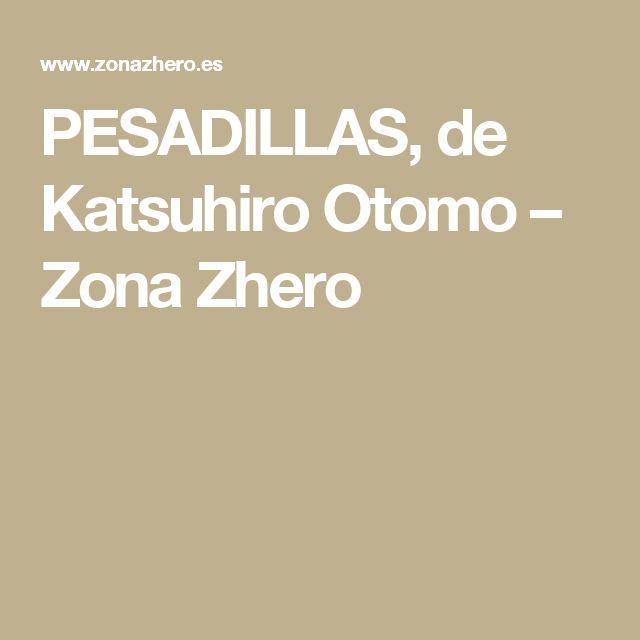 PESADILLAS, de Katsuhiro Otomo – Zona Zhero