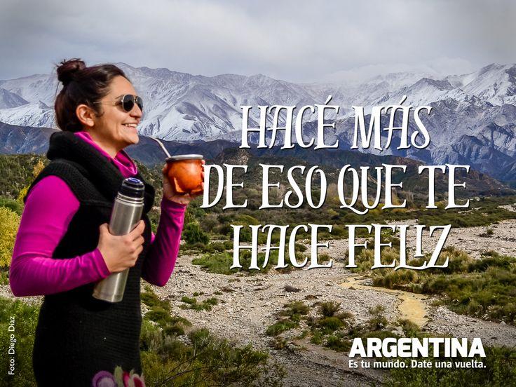 """""""¡Hacé más de eso que te hace feliz!""""    #Frases #Viajes #travel #mate #ArgentinaEsTuMundo #Argentina #frases #viajar #viajes #turismo #turista #Argentina"""