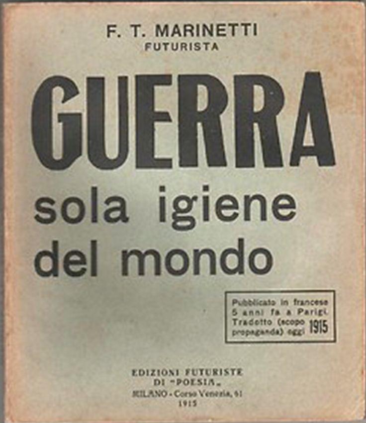 1915, Marinetti: GUERRA sola igiene del mondo.