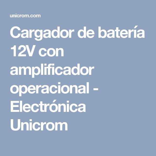 Cargador de batería 12V con amplificador operacional - Electrónica Unicrom