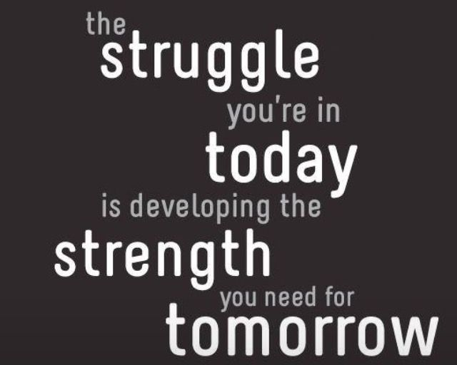 I must be in for it, if my struggles are building my strength for what is coming!